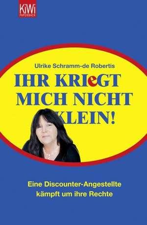 Ihr kriegt mich nicht klein! de Ulrike Schramm-de Robertis