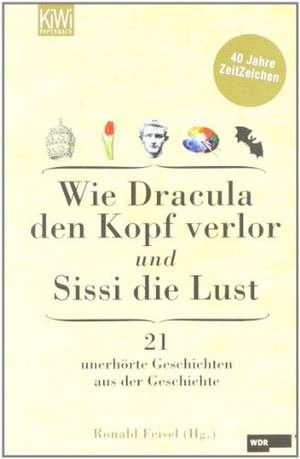Wie Dracula den Kopf verlor und Sissi die Lust de Ronald Feisel