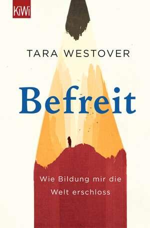 Befreit: Wie Bildung mir die Welt erschloss. de Tara Westover