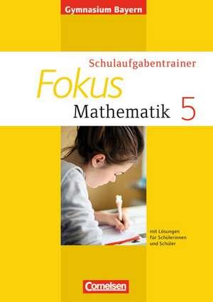 Fokus Mathematik 5. Jahrgangsstufe. Schulaufgabentrainer mit Loesungen. Ausgabe 2013. Gymnasium Bayern