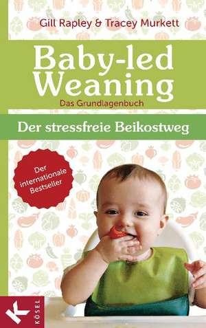 Baby-led Weaning - Das Grundlagenbuch de Gill Rapley