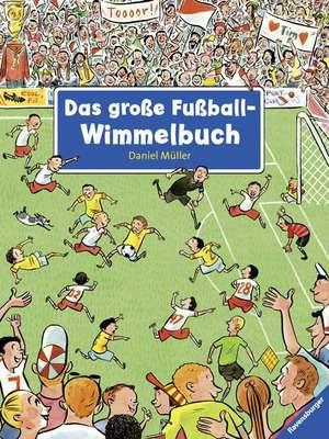 Das große Fußball-Wimmelbuch de Daniel Müller
