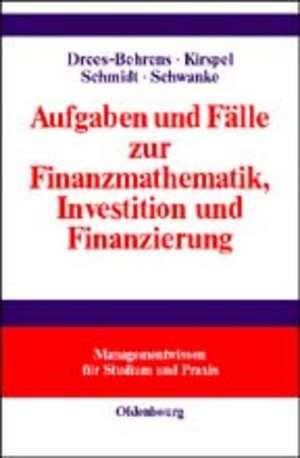 Aufgaben und Fälle zur Finanzmathematik, Investition und Finanzierung de Christa Drees-Behrens