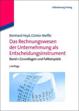 Das Rechnungswesen der Unternehmung als Entscheidungsinstrument: Band 1: Grundlagen und Fallbeispiele de Reinhard Heyd