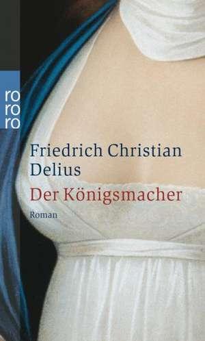 Der Königsmacher de Friedrich Christian Delius