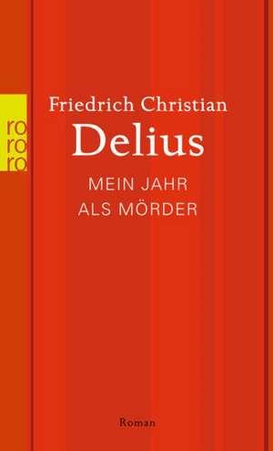 Mein Jahr als Mörder de Friedrich Christian Delius