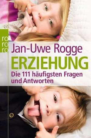 Erziehung- die 111 häufigsten Fragen und Antworten de Jan-Uwe Rogge