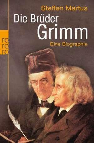 Die Brüder Grimm de Steffen Martus