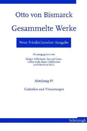 Otto von Bismarck - Gesammelte Werke. Neue Friedrichsruher Ausgabe. Abteilung IV - Gedanken und Erinnerungen de Otto von Bismarck