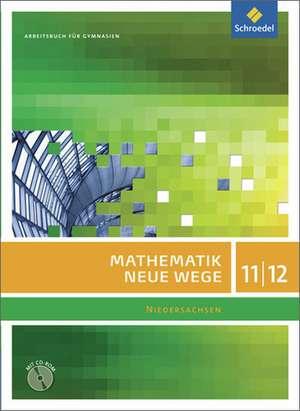 Mathematik Neue Wege SII 11 / 12. Arbeitsbuch mit CD-ROM. Niedersachsen