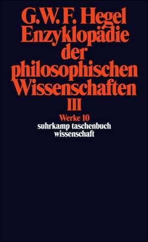 Enzyklopaedie der philosophischen Wissenschaften III im Grundrisse 1830