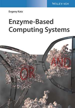 Enzyme–Based Computing Systems de Evgeny Katz