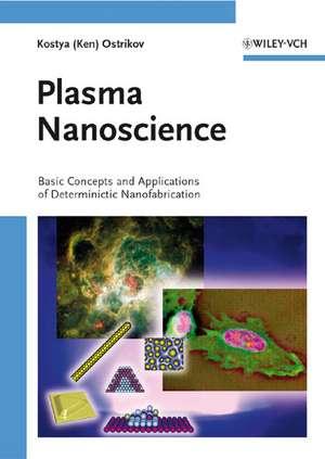 Plasma Nanoscience: Basic Concepts and Applications of Deterministic Nanofabrication de Kostya Ostrikov