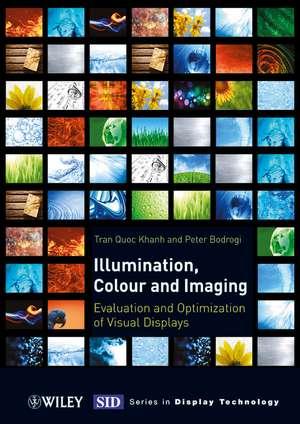Illumination, Color and Imaging: Evaluation and Optimization of Visual Displays de P. Bodrogi
