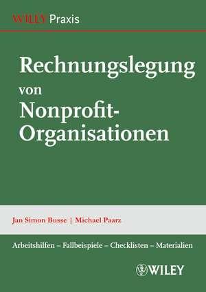 Rechnungslegung von Nonprofit–Organisationen: Arbeitshilfen, Fallbeispiele, Checklisten, Materialien de Jan Simon Busse