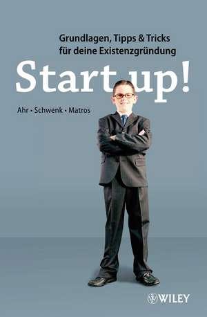 Start–up!: Grundlagen, Tipps & Tricks für deine Existenzgründung de Christoph Ahr
