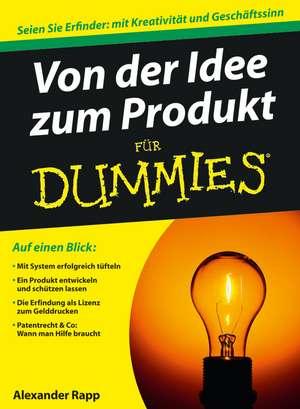 Von der Idee zum Produkt für Dummies de Alexander Rapp