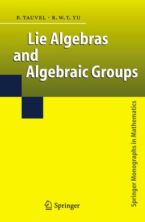 Lie Algebras and Algebraic Groups de Patrice Tauvel