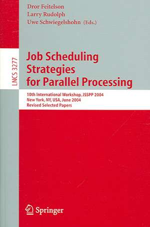 Job Scheduling Strategies for Parallel Processing: 10th International Workshop, JSSPP 2004, New York, NY, USA, June 13, 2004, Revised Selected Papers de Dror Feitelson