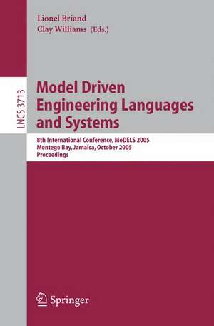 Model Driven Engineering Languages and Systems: 8th International Conference, MoDELS 2005, Montego Bay, Jamaica, October 2-7, 2005, Proceedings de Lionel Briand