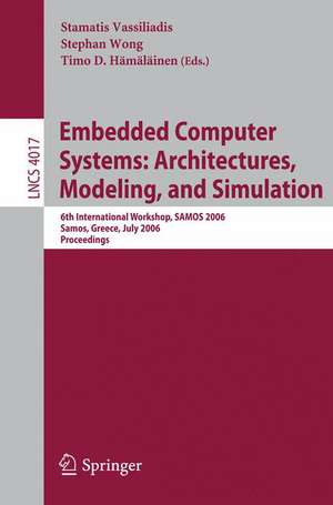 Embedded Computer Systems: Architectures, Modeling, and Simulation: 6th International Workshop, SAMOS 2006, Samos, Greece, July 17-20, 2006, Proceedings de Stamatis Vassiliadis