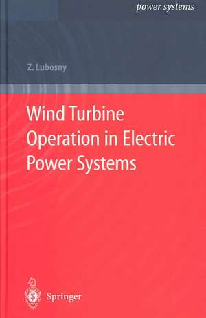 Wind Turbine Operation in Electric Power Systems: Advanced Modeling de Zbigniew Lubosny