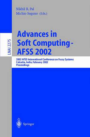 Advances in Soft Computing - AFSS 2002: 2002 AFSS International Conference on Fuzzy Systems. Calcutta, India, February 3-6, 2002. Proceedings de Nikhil R. Pal