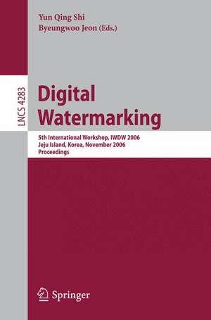 Digital Watermarking: 5th International Workshop, IWDW 2006, Jeju Island, Korea, November 8-10, 2006, Proceedings de Yun Qing Shi