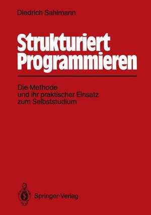 Strukturiert Programmieren: Die Methode und ihr praktischer Einsatz zum Selbststudium de Diedrich Sahlmann