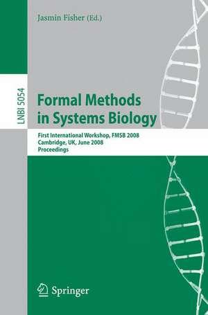 Formal Methods in Systems Biology: First International Workshop, FMSB 2008, Cambridge, UK, June 4-5, 2008, Proceedings de Jasmin Fisher