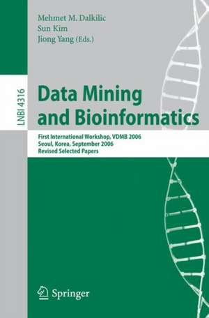 Data Mining and Bioinformatics: First International Workshop, VDMB 2006, Seoul, Korea, September 11, 2006, Revised Selected Papers de Mehmet M Dalkilic