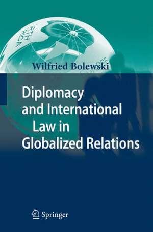 Diplomacy and International Law in Globalized Relations de Wilfried Bolewski