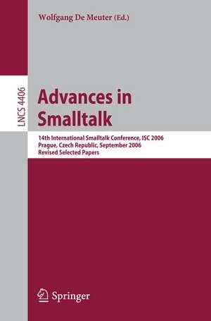 Advances in Smalltalk: 14th International Smaltalk Conference, ISC 2006, Prague, Czech Republic, September 4-8, 2006, Revised Selected Papers de Wolfgang De Meuter