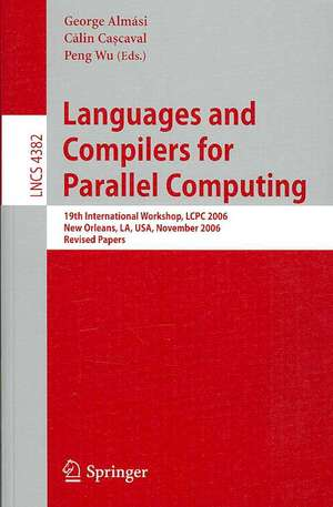 Languages and Compilers for Parallel Computing: 19th International Workshop, LCPC 2006, New Orleans, LA, USA, November 2-4, 2006, Revised Papers de Gheorghe Almási