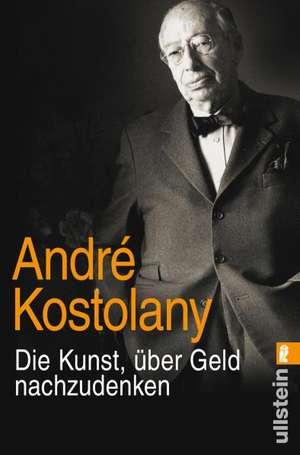 Die Kunst, über Geld nachzudenken de André Kostolany