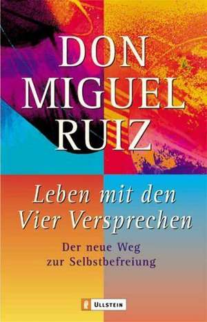 Leben mit den Vier Versprechen de Don Miguel Ruiz
