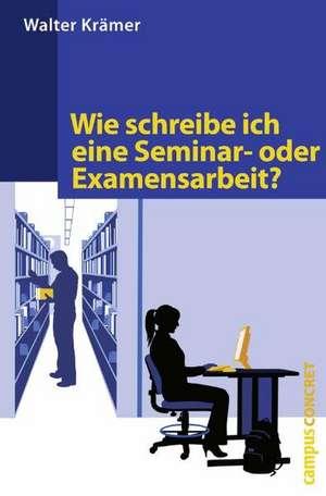 Wie schreibe ich eine Seminar- oder Examensarbeit? de Walter Krämer
