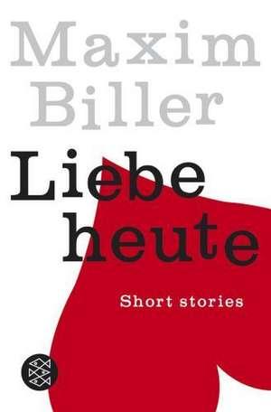 Liebe heute de Maxim Biller