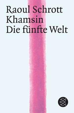 Khamsin. Die Fünfte Welt de Raoul Schrott