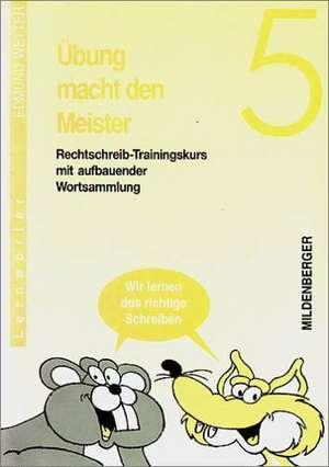 UEbung macht den Meister. Rechtschreib-Trainingskurs 5. Druckschrift. RSR 2006