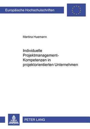 Individuelle Projektmanagement-Kompetenzen in Projektorientierten Unternehmen
