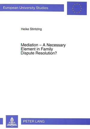 Mediation - A Necessary Element in Family Dispute Resolution?