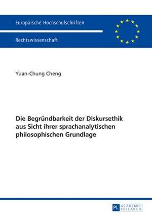 Die Begruendbarkeit Der Diskursethik Aus Sicht Ihrer Sprachanalytischen Philosophischen Grundlage:  Hintergrund, Rechtsnatur Und Justiziabilitaet de Yuan-Chung Cheng