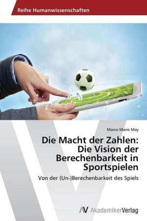 Die Macht der Zahlen: Die Vision der Berechenbarkeit in Sportspielen de May Marco Mario