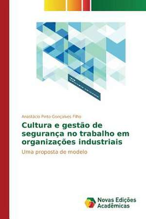 Cultura E Gestao de Seguranca No Trabalho Em Organizacoes Industriais:  O Politicamente (In)Correto de Anastácio Pinto Gonçalves Filho