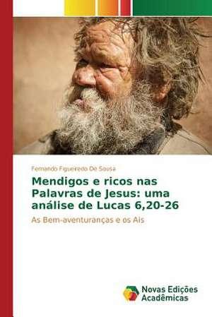 Mendigos E Ricos NAS Palavras de Jesus:  Uma Analise de Lucas 6,20-26 de Fernando Figueiredo De Sousa