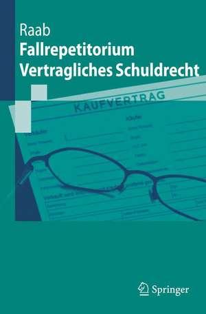 Fallrepetitorium Vertragliches Schuldrecht de Thomas Raab