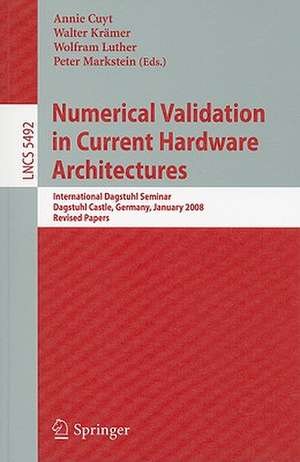 Numerical Validation in Current Hardware Architectures: International Dagstuhl Seminar, Dagstuhl Castle, Germany, January 6-11, 2008, Revised Papers de Annie A.M. Cuyt
