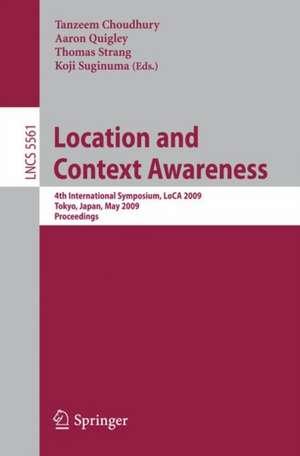 Location and Context Awareness: 4th International Symposium, LoCA 2009 Tokyo, Japan, May 7-8, 2009 Proceedings de Tanzeem Choudhury
