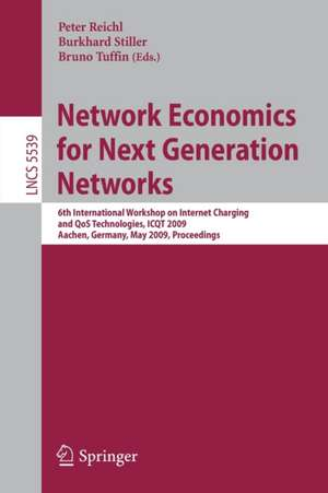 Network Economics for Next Generation Networks: 6th International Workshop on Internet Charging and QoS Technologies, ICQT 2009, Aachen, Germany, May 11-15, 2009, Proceedings de Peter Reichl